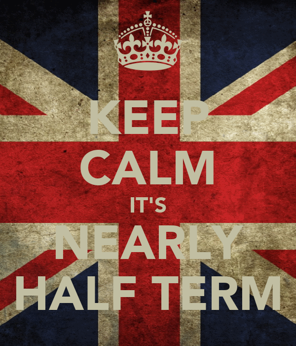 KEEP CALM IT'S NEARLY HALF TERM