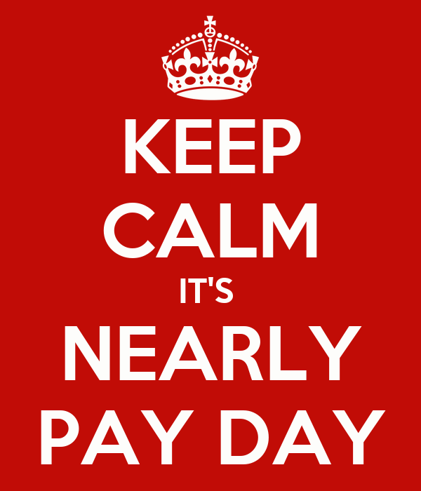 KEEP CALM IT'S  NEARLY PAY DAY