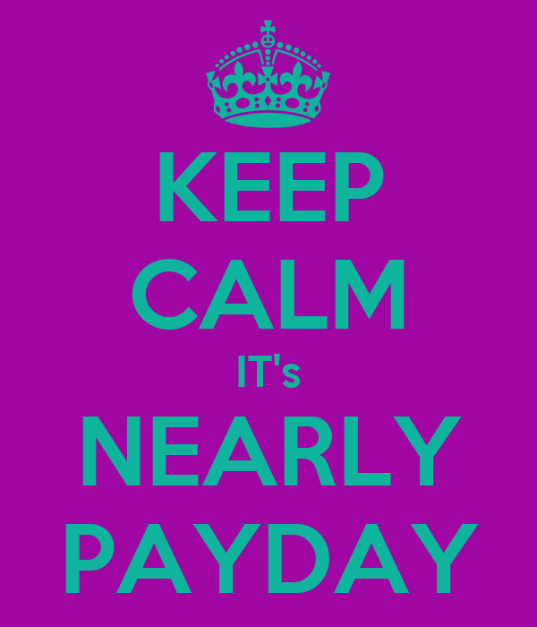 KEEP CALM IT's NEARLY PAYDAY