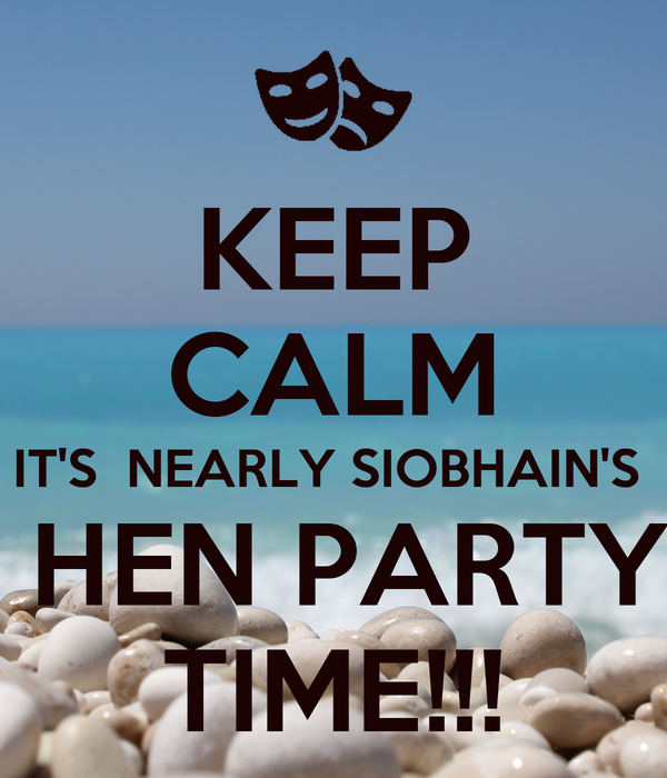 KEEP CALM IT'S  NEARLY SIOBHAIN'S   HEN PARTY TIME!!!
