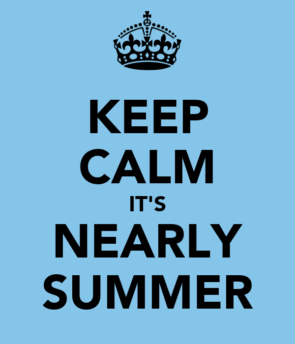 KEEP CALM IT'S NEARLY SUMMER
