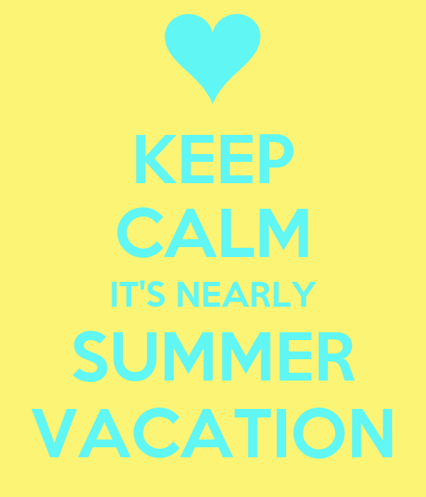 KEEP CALM IT'S NEARLY SUMMER VACATION