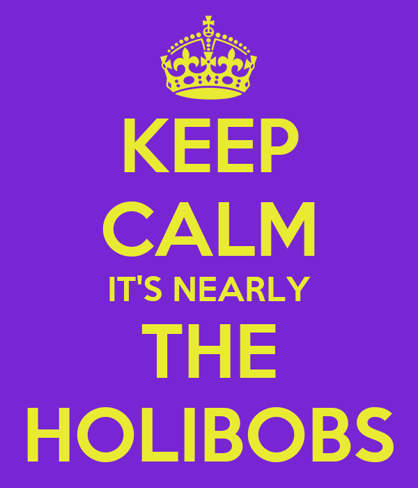 KEEP CALM IT'S NEARLY THE HOLIBOBS