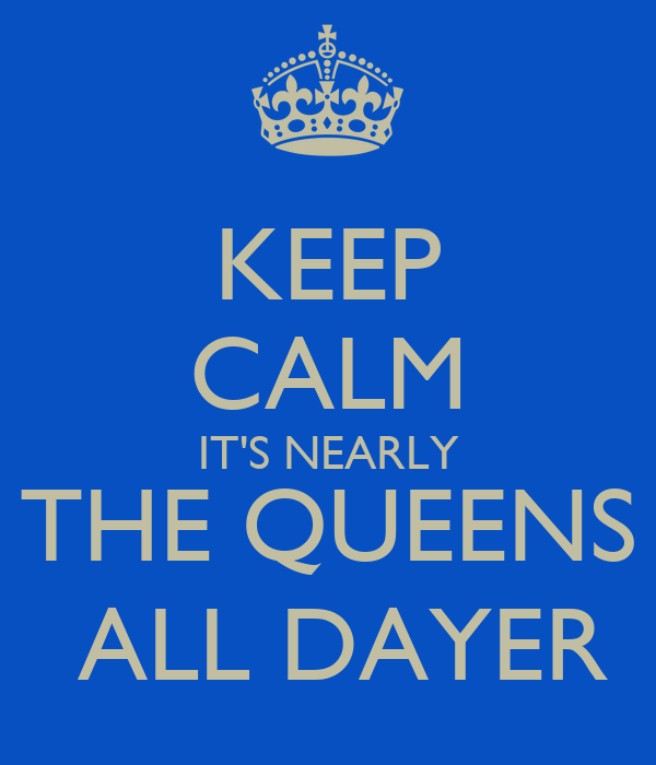 KEEP CALM IT'S NEARLY THE QUEENS  ALL DAYER