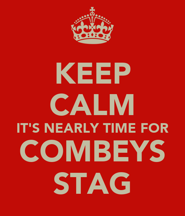 KEEP CALM IT'S NEARLY TIME FOR COMBEYS STAG