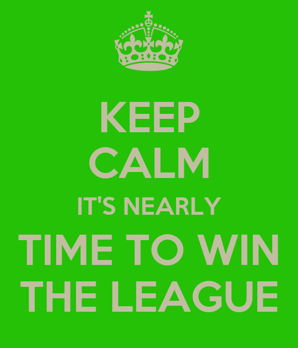 KEEP CALM IT'S NEARLY TIME TO WIN THE LEAGUE