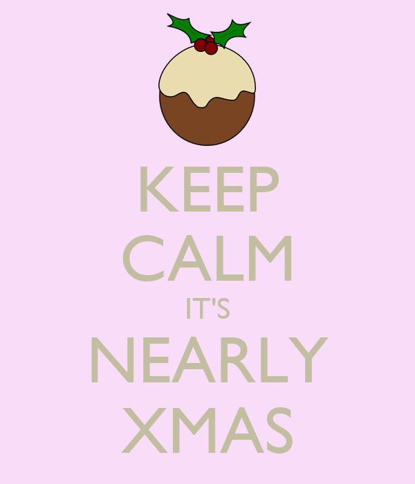 KEEP CALM IT'S NEARLY XMAS