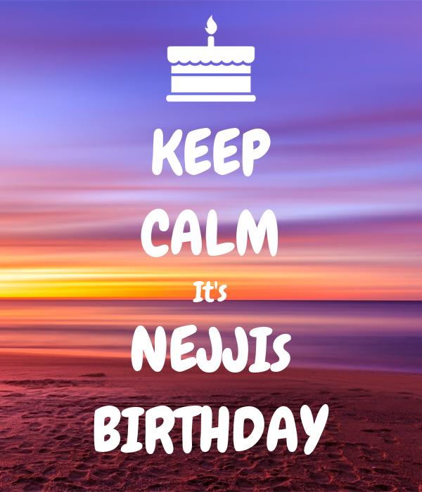 KEEP CALM It's NEJJIs BIRTHDAY