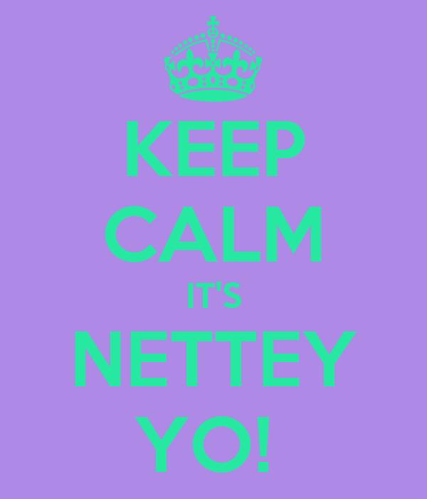 KEEP CALM IT'S NETTEY YO!
