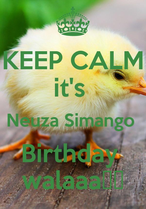 KEEP CALM it's  Neuza Simango  Birthday  walaaa♡♡