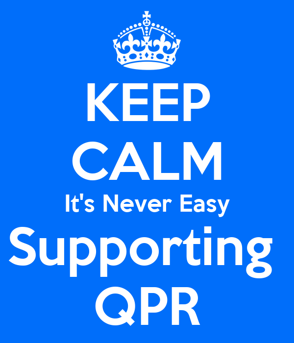 KEEP CALM It's Never Easy Supporting  QPR