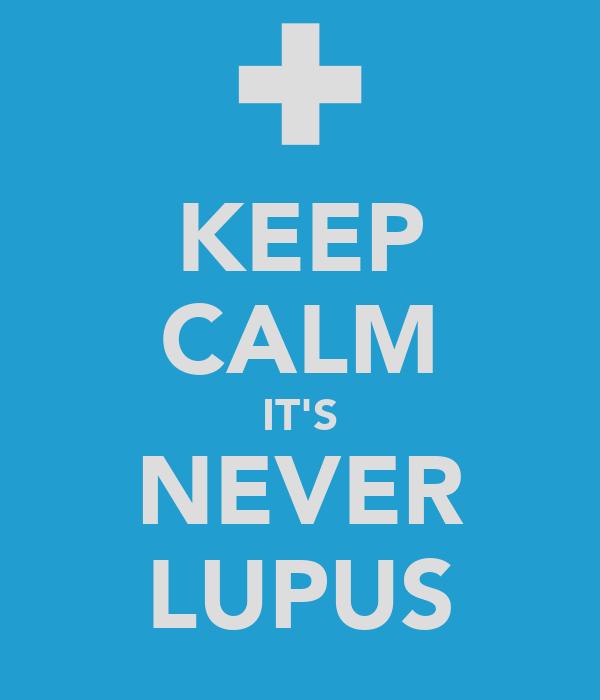 KEEP CALM IT'S NEVER LUPUS