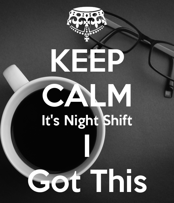 KEEP CALM It's Night Shift I Got This