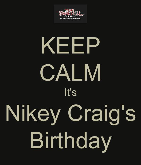 KEEP CALM It's Nikey Craig's Birthday