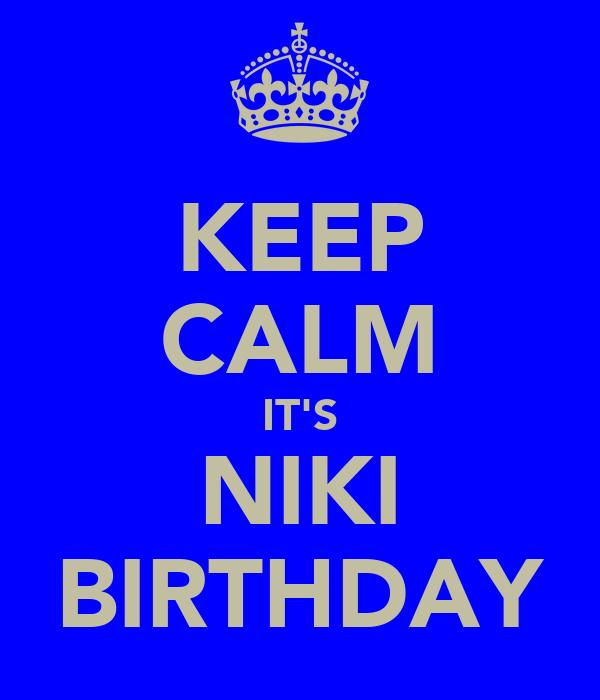KEEP CALM IT'S NIKI BIRTHDAY