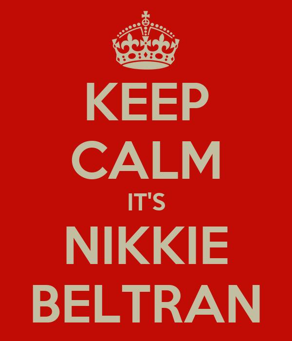 KEEP CALM IT'S NIKKIE BELTRAN