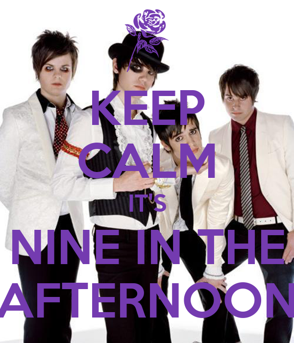 KEEP CALM IT'S NINE IN THE AFTERNOON