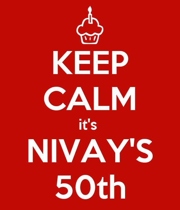 KEEP CALM it's  NIVAY'S 50th