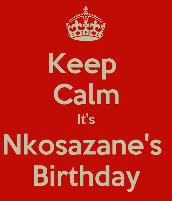 Keep  Calm It's Nkosazane's  Birthday