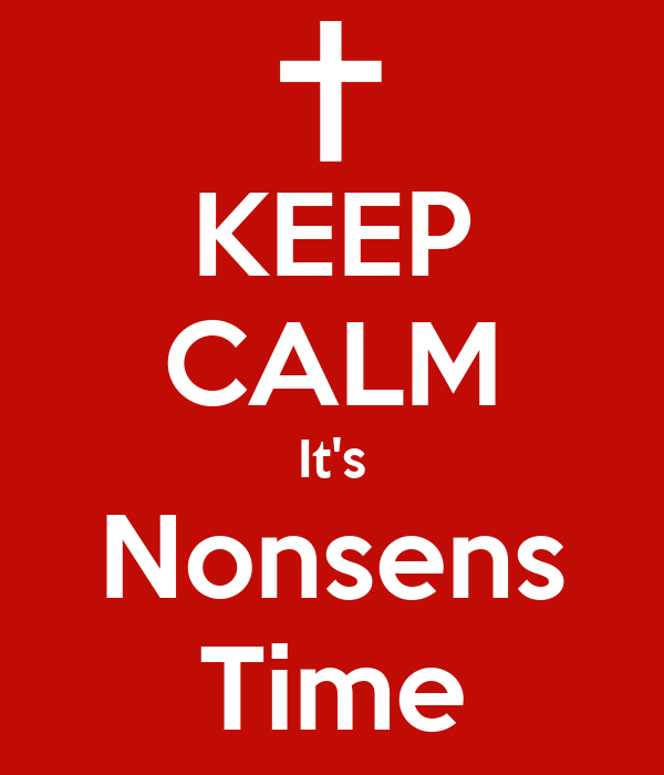 KEEP CALM It's Nonsens Time