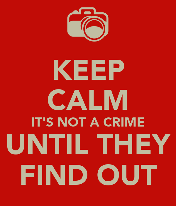 KEEP CALM IT'S NOT A CRIME UNTIL THEY FIND OUT