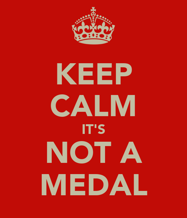 KEEP CALM IT'S NOT A MEDAL