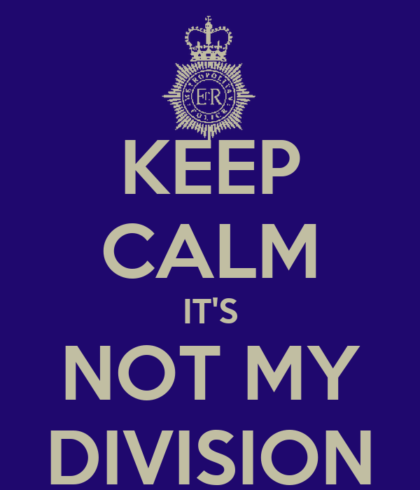 KEEP CALM IT'S NOT MY DIVISION