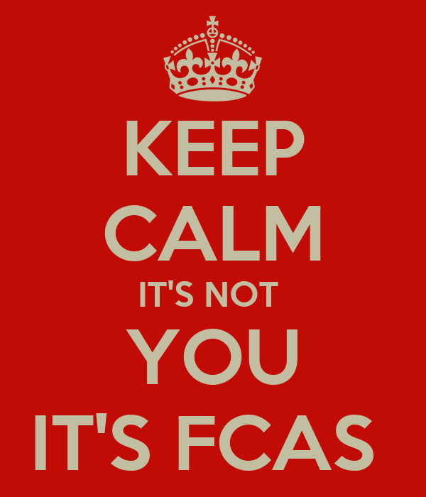 KEEP CALM IT'S NOT  YOU IT'S FCAS