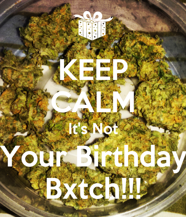 KEEP CALM It's Not Your Birthday Bxtch!!!