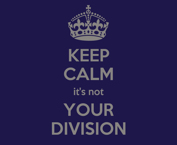 KEEP CALM it's not YOUR DIVISION