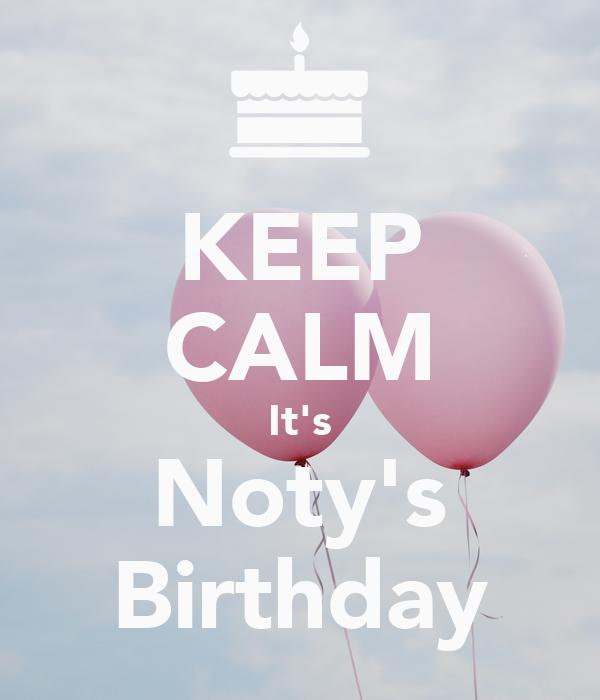 KEEP CALM It's Noty's Birthday
