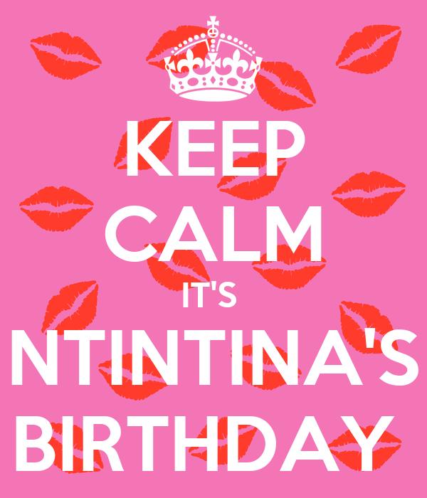 KEEP CALM IT'S  NTINTINA'S BIRTHDAY