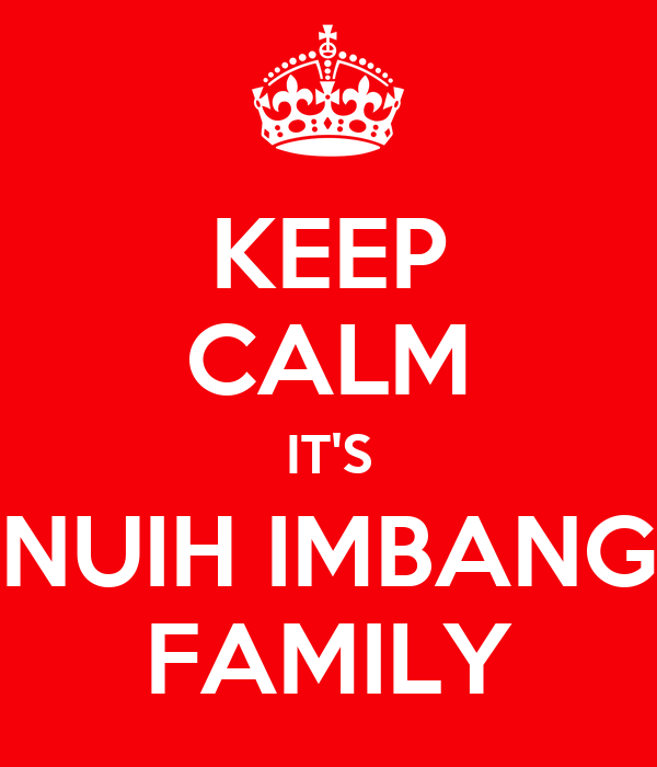 KEEP CALM IT'S NUIH IMBANG FAMILY