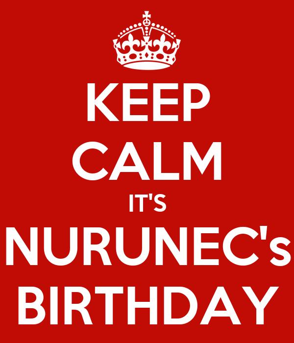 KEEP CALM IT'S NURUNEC's BIRTHDAY