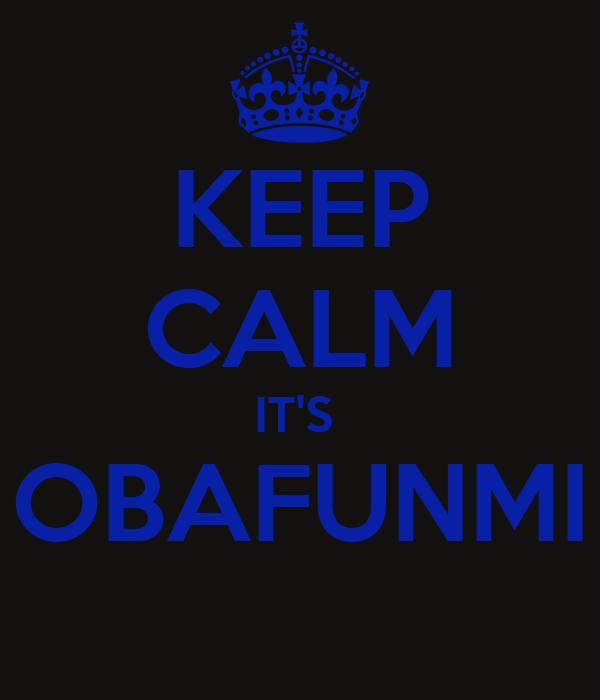 KEEP CALM IT'S  OBAFUNMI
