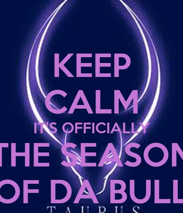 KEEP CALM IT'S OFFICIALLY THE SEASON OF DA BULL