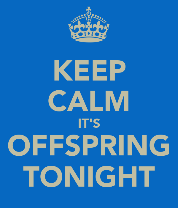 KEEP CALM IT'S OFFSPRING TONIGHT