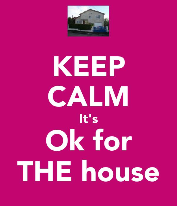 KEEP CALM It's Ok for THE house