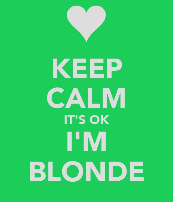 KEEP CALM IT'S OK I'M BLONDE