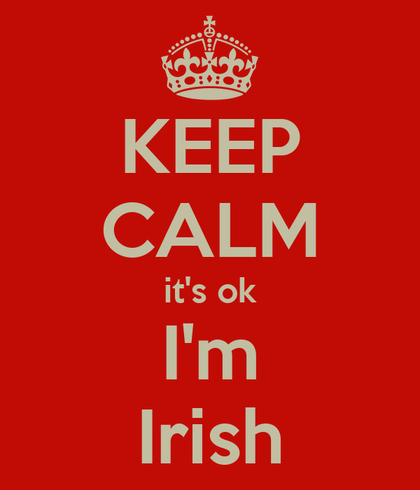KEEP CALM it's ok I'm Irish