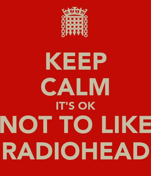 KEEP CALM IT'S OK NOT TO LIKE RADIOHEAD