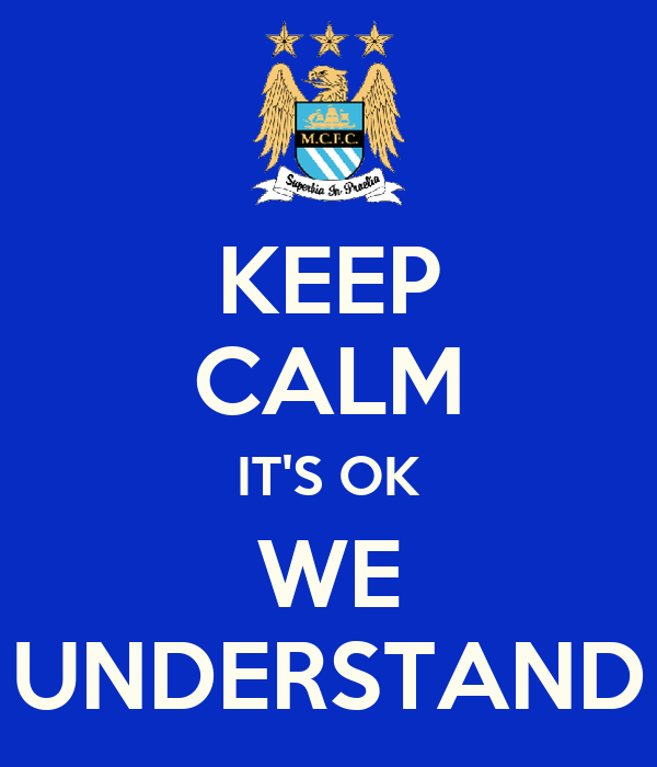KEEP CALM IT'S OK WE UNDERSTAND