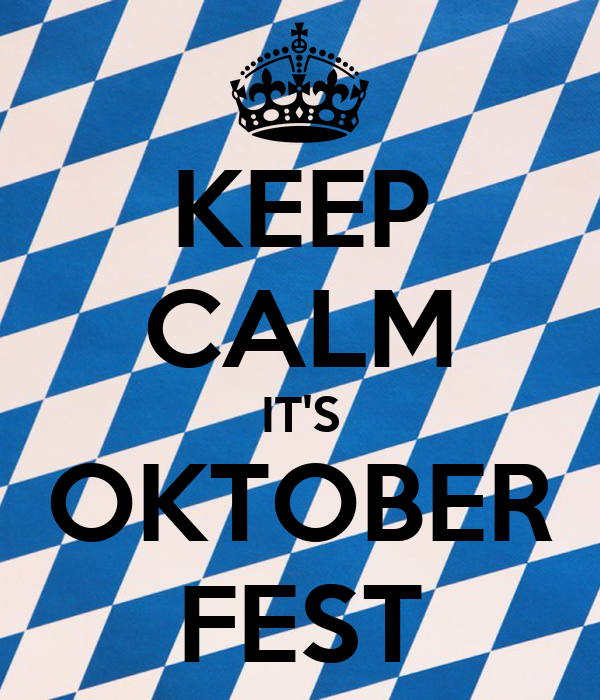 KEEP CALM IT'S OKTOBER FEST