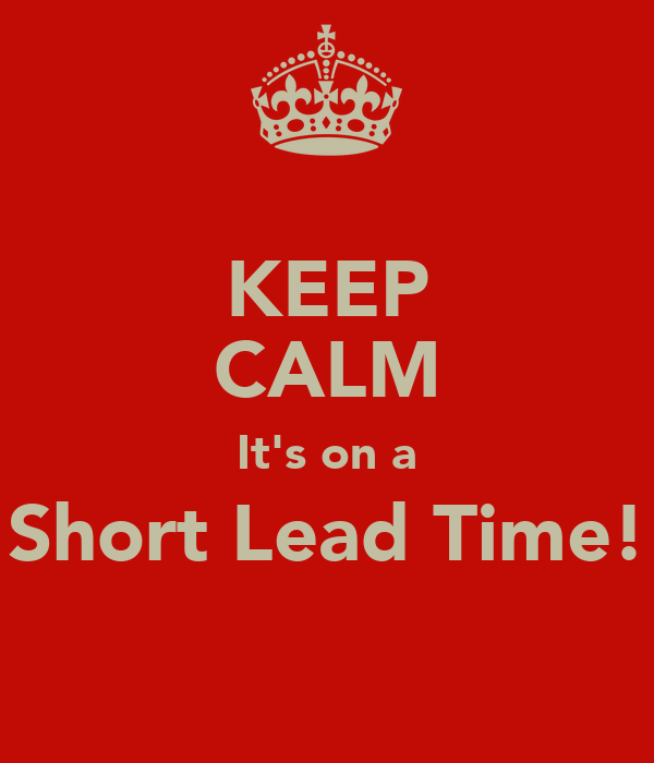 KEEP CALM It's on a Short Lead Time!