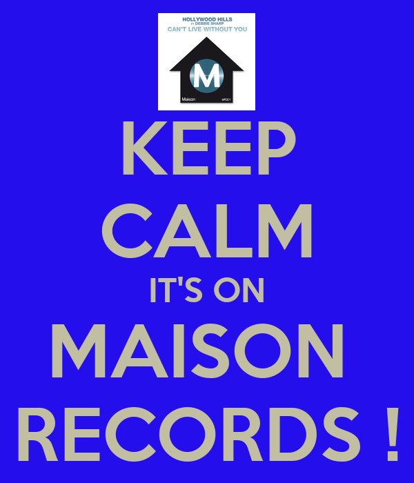 KEEP CALM IT'S ON MAISON  RECORDS !