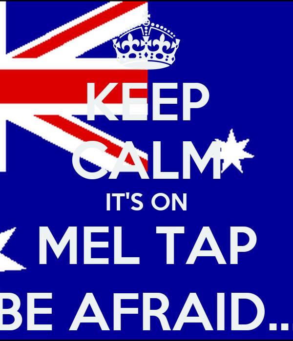 KEEP CALM IT'S ON MEL TAP (BE AFRAID...)