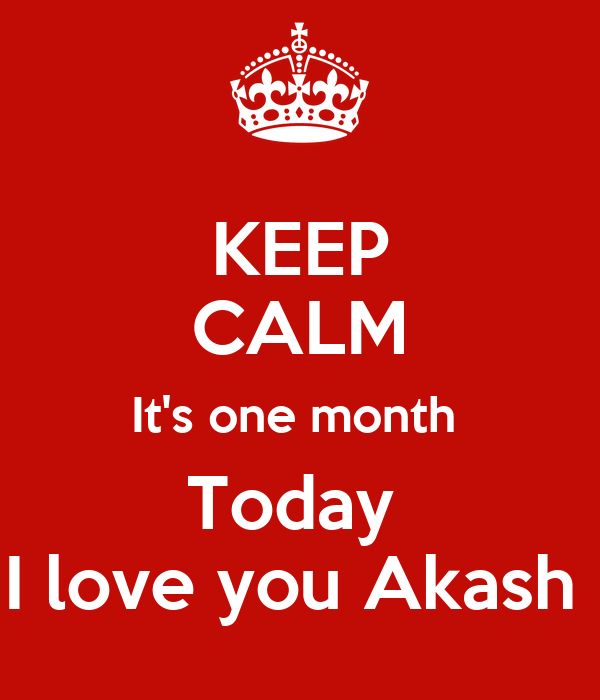 KEEP CALM It's one month  Today  I love you Akash