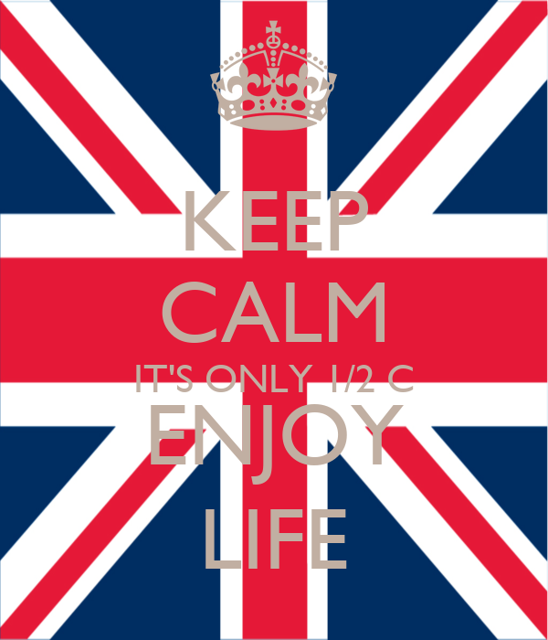 KEEP CALM IT'S ONLY 1/2 C ENJOY LIFE