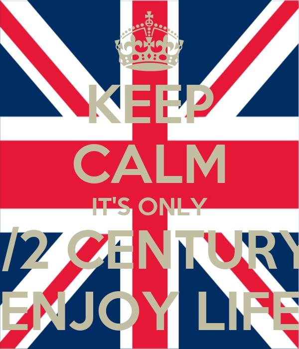 KEEP CALM IT'S ONLY 1/2 CENTURY ENJOY LIFE
