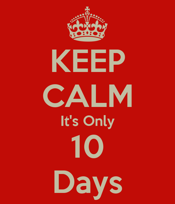 KEEP CALM It's Only 10 Days